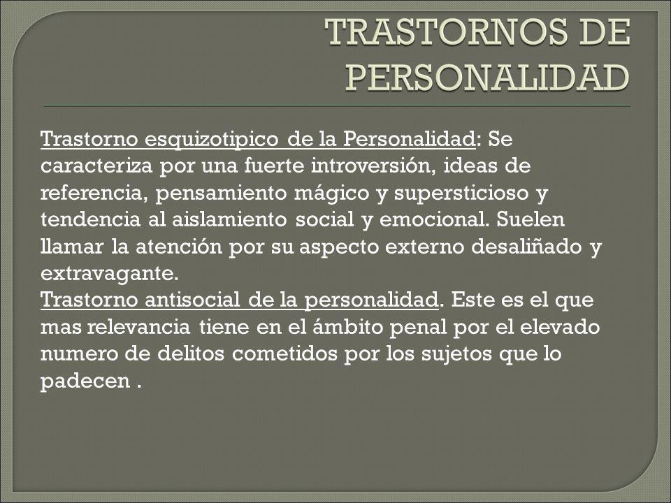 Trastorno esquizotipico de la Personalidad: Se caracteriza por una fuerte introversión, ideas de referencia, pensamiento mágico y supersticioso y tendencia al aislamiento social y emocional.