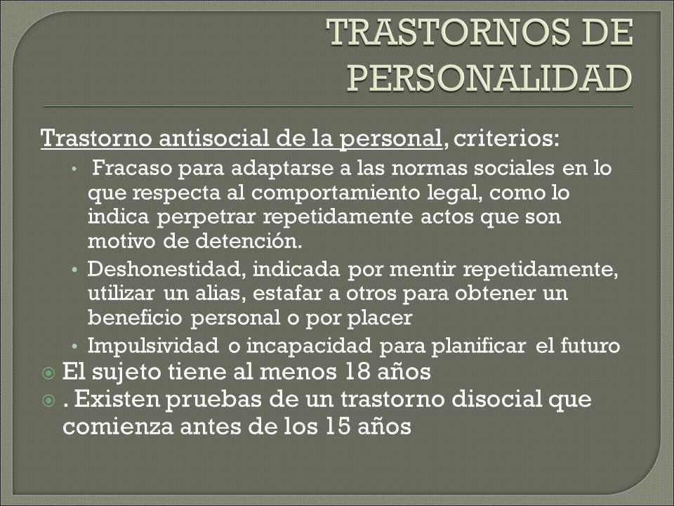 Trastorno antisocial de la personal, criterios: Fracaso para adaptarse a las normas sociales en lo que respecta al comportamiento legal, como lo indica perpetrar repetidamente actos que son motivo de detención.