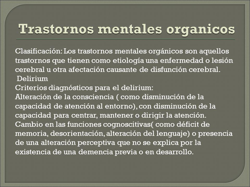 Demencia Criterios diagnósticos: Hay diferentes formas de demencia : Tipo Alzheimer Vascular Por el VIH Traumatismo craneal Enfermedad de Parkinson Enfermedad de Huntington Enfermedad de Pick Consumo persistente de sustancias, entre otras