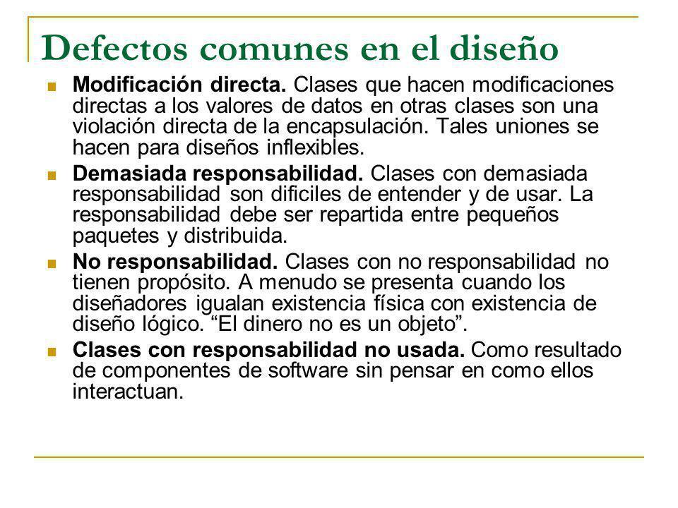 Defectos comunes en el diseño Modificación directa. Clases que hacen modificaciones directas a los valores de datos en otras clases son una violación