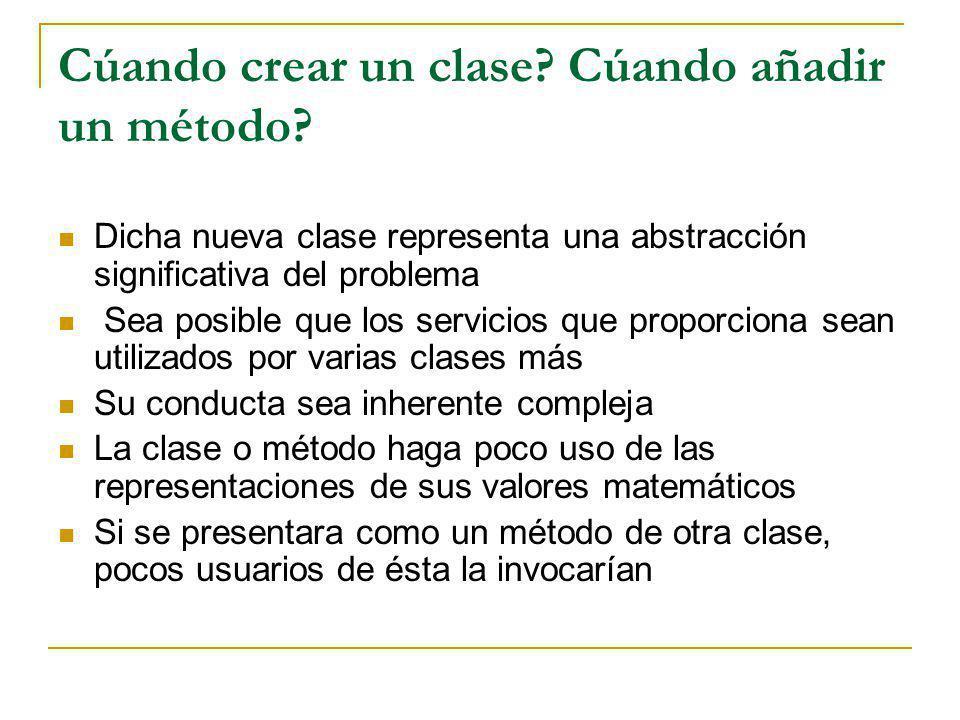 Cúando crear un clase? Cúando añadir un método? Dicha nueva clase representa una abstracción significativa del problema Sea posible que los servicios