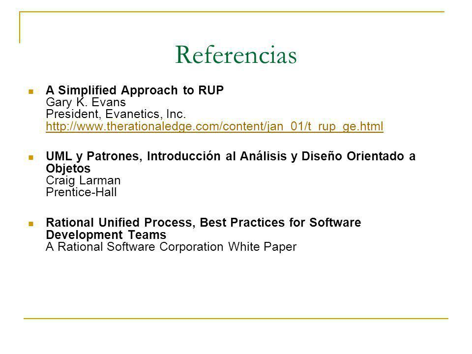 Referencias A Simplified Approach to RUP Gary K.Evans President, Evanetics, Inc.