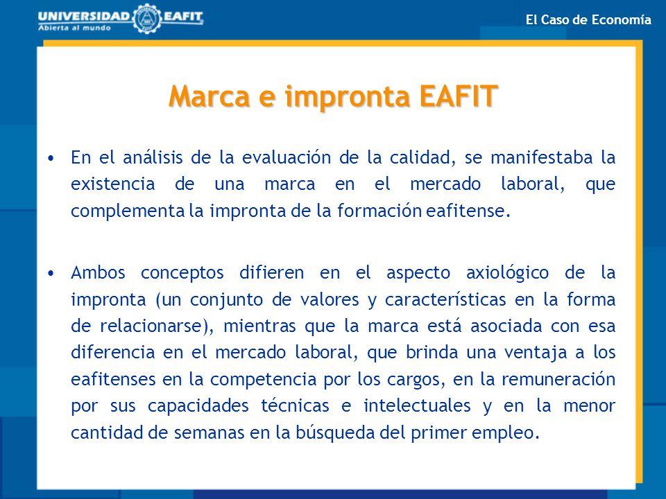 Marca e impronta EAFIT En el análisis de la evaluación de la calidad, se manifestaba la existencia de una marca en el mercado laboral, que complementa