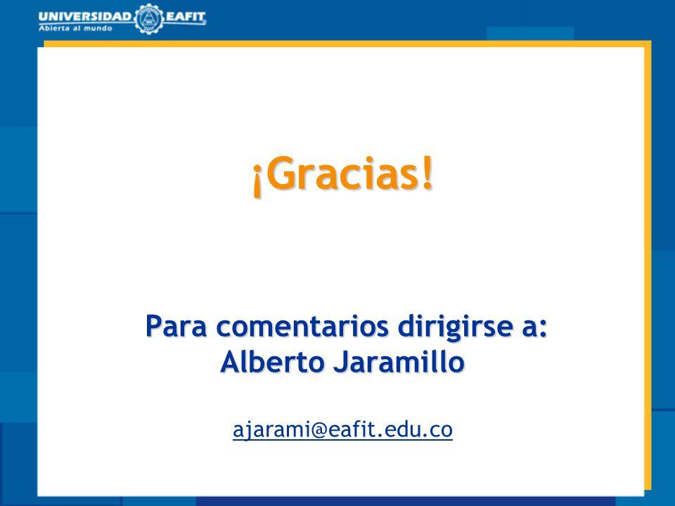 ¡Gracias! Para comentarios dirigirse a: Alberto Jaramillo ¡Gracias! Para comentarios dirigirse a: Alberto Jaramillo ajarami@eafit.edu.co