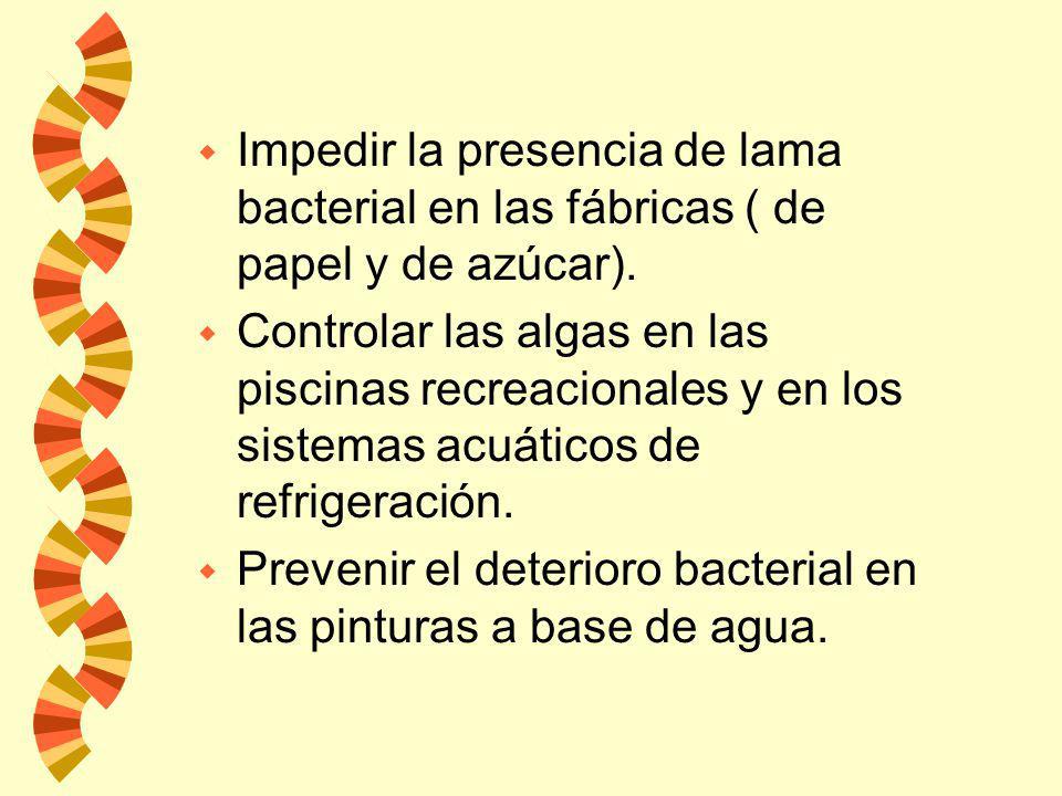 w Impedir la presencia de lama bacterial en las fábricas ( de papel y de azúcar).