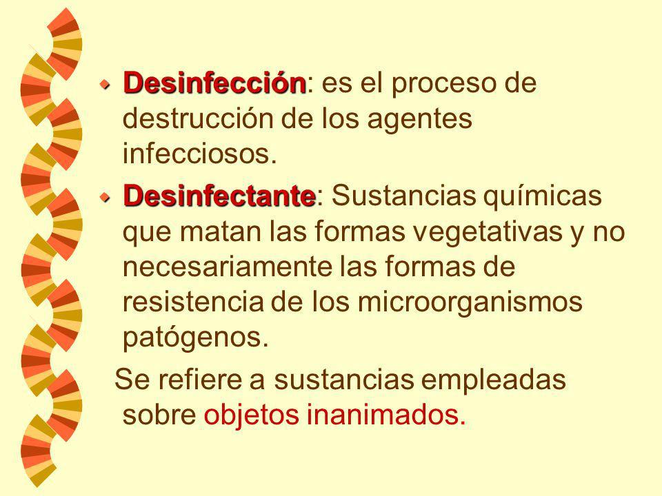 w Desinfección w Desinfección: es el proceso de destrucción de los agentes infecciosos.