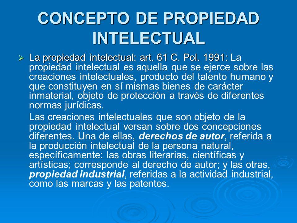 CONCEPTO DE PROPIEDAD INTELECTUAL La propiedad intelectual: art. 61 C. Pol. 1991: La propiedad intelectual: art. 61 C. Pol. 1991: La propiedad intelec