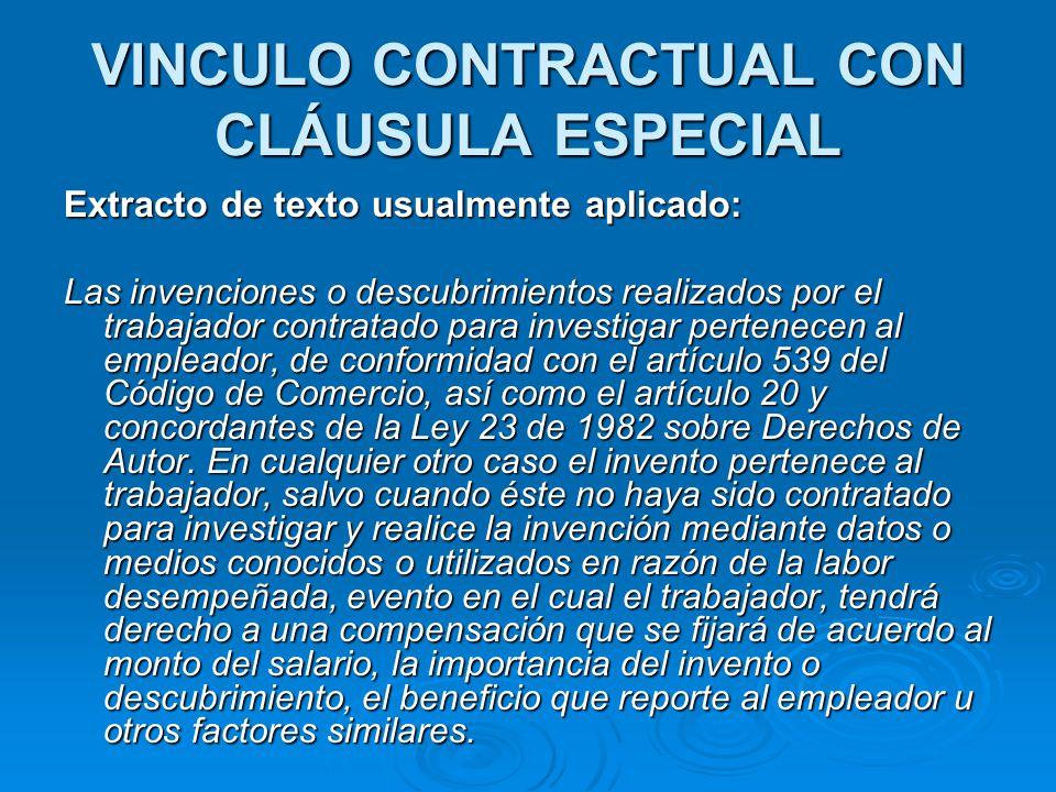 VINCULO CONTRACTUAL CON CLÁUSULA ESPECIAL Extracto de texto usualmente aplicado: Las invenciones o descubrimientos realizados por el trabajador contra