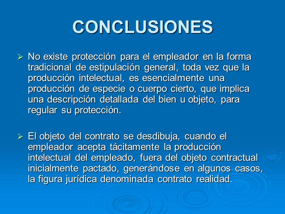 CONCLUSIONES No existe protección para el empleador en la forma tradicional de estipulación general, toda vez que la producción intelectual, es esenci