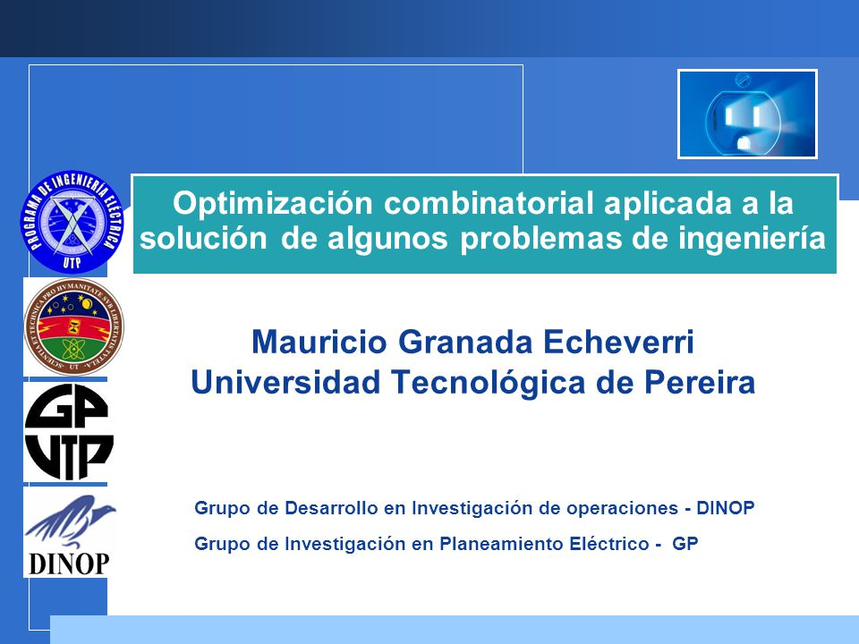 Grupo de Desarrollo en Investigación de operaciones - DINOP Grupo de Investigación en Planeamiento Eléctrico - GP Mauricio Granada Echeverri Universid