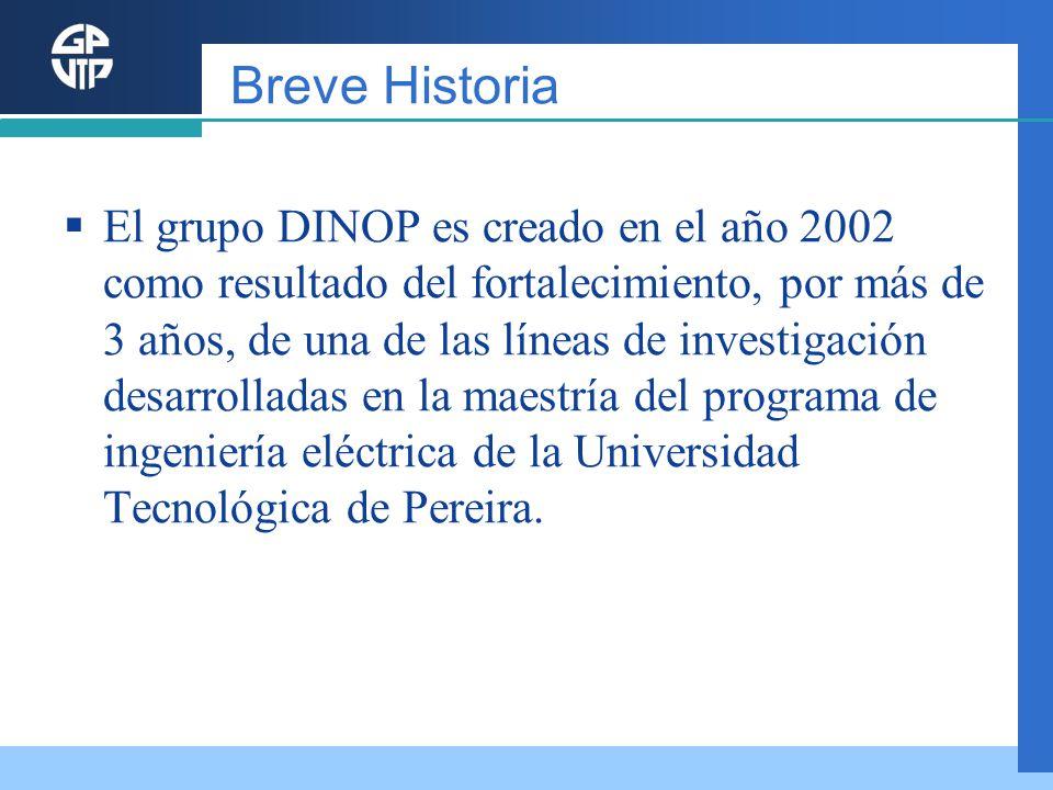 Breve Historia El grupo DINOP es creado en el año 2002 como resultado del fortalecimiento, por más de 3 años, de una de las líneas de investigación de