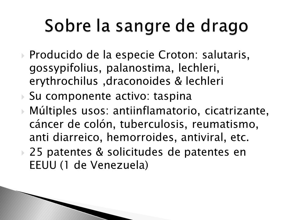 Producido de la especie Croton: salutaris, gossypifolius, palanostima, lechleri, erythrochilus,draconoides & lechleri Su componente activo: taspina Mú