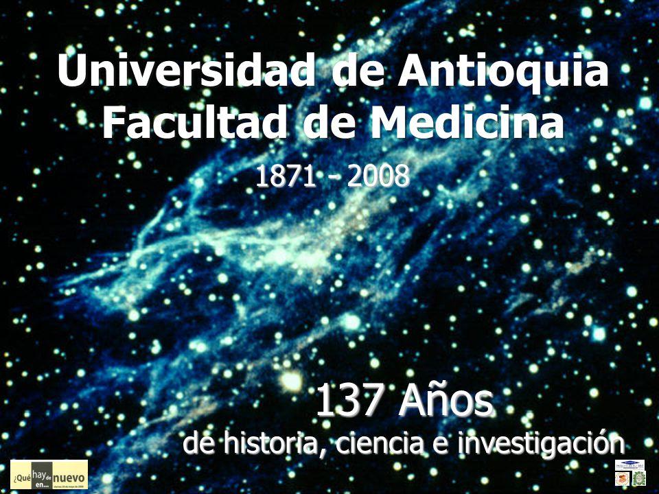 Universidad de Antioquia Facultad de Medicina Universidad de Antioquia Facultad de Medicina 137 Años de historia, ciencia e investigación 1871 - 2008