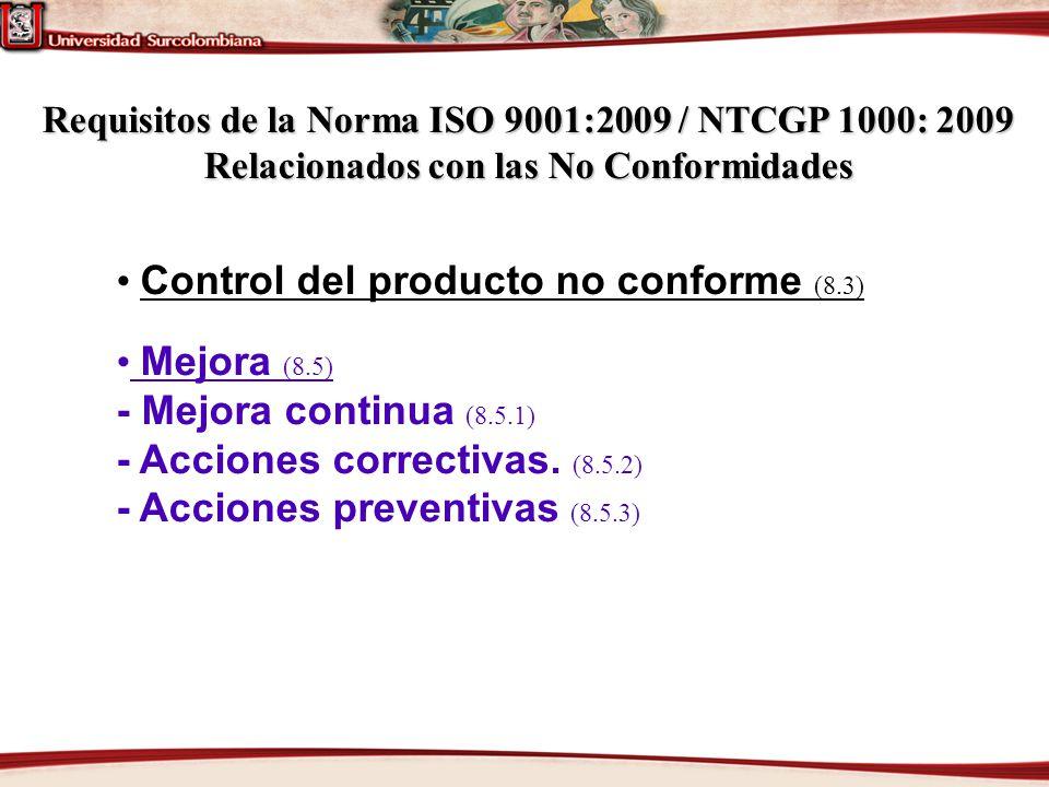 Control del producto no conforme (8.3) Mejora (8.5) - Mejora continua (8.5.1) - Acciones correctivas. (8.5.2) - Acciones preventivas (8.5.3) Requisito