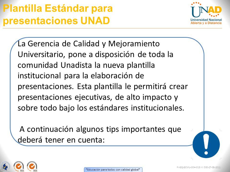 Educación para todos con calidad global Plantilla Estándar para presentaciones UNAD FI-GQ-GCMU-004-015 V. 000-27-08-2011 La Gerencia de Calidad y Mejo