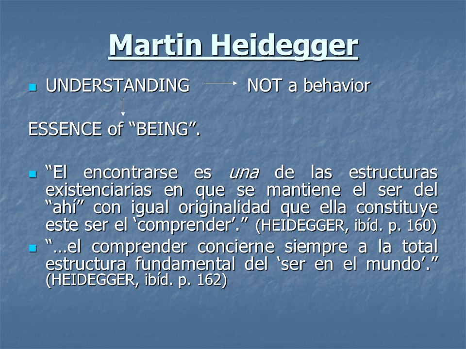 Martin Heidegger UNDERSTANDING NOT a behavior UNDERSTANDING NOT a behavior ESSENCE of BEING. El encontrarse es una de las estructuras existenciarias e