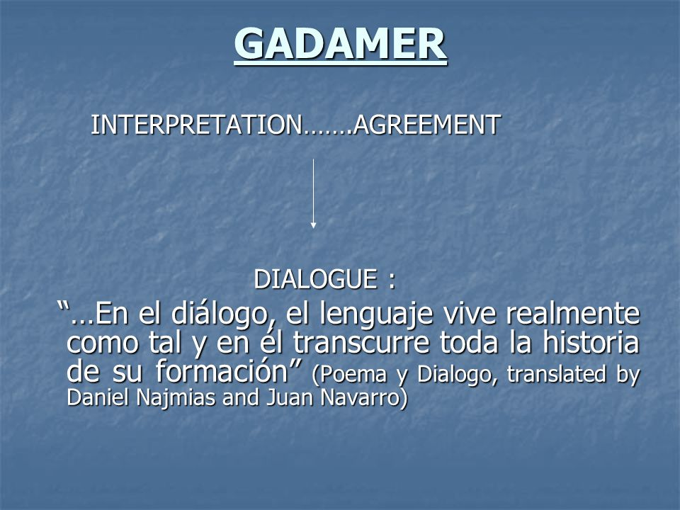 GADAMER INTERPRETATION…….AGREEMENT INTERPRETATION…….AGREEMENT DIALOGUE : DIALOGUE : …En el diálogo, el lenguaje vive realmente como tal y en él transc