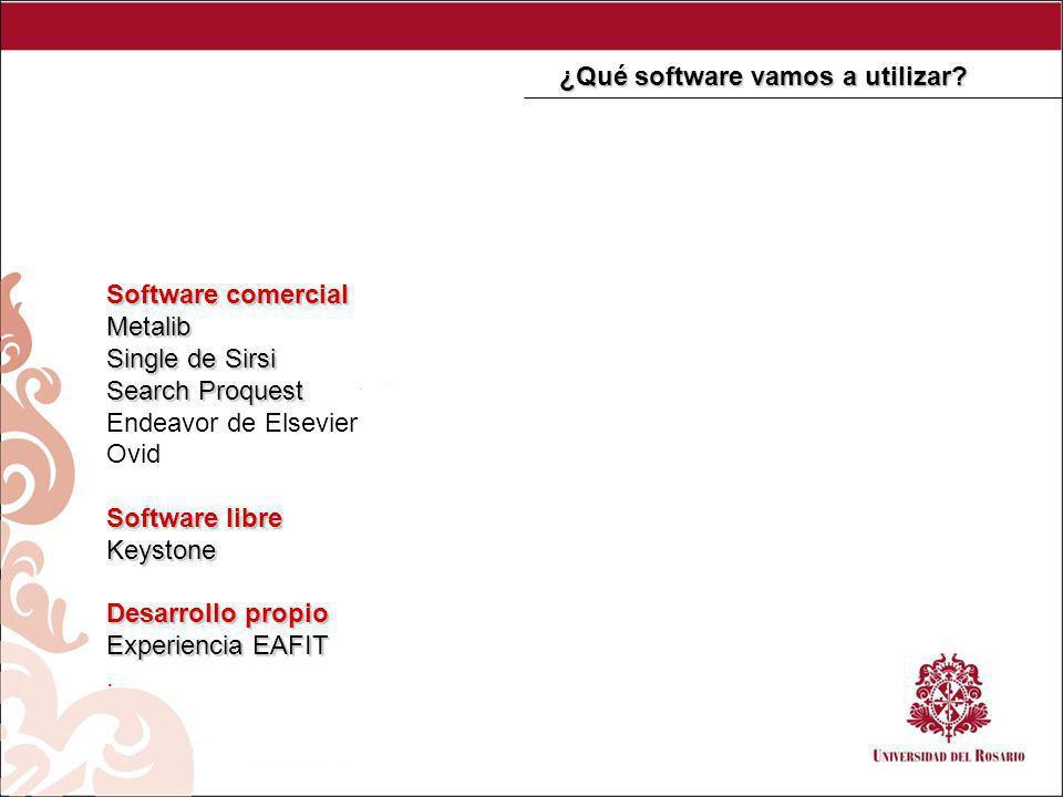 Software comercial Metalib Single de Sirsi Search Proquest Endeavor de Elsevier Ovid Software libre Keystone Desarrollo propio Experiencia EAFIT.