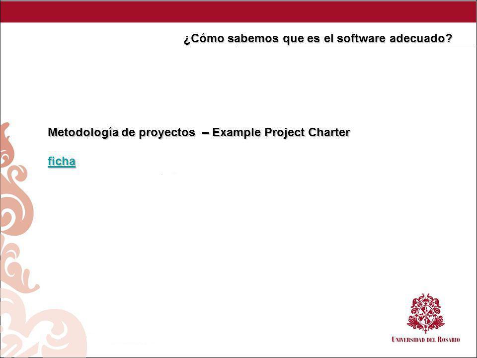 Metodología de proyectos – Example Project Charter ficha ¿Cómo sabemos que es el software adecuado