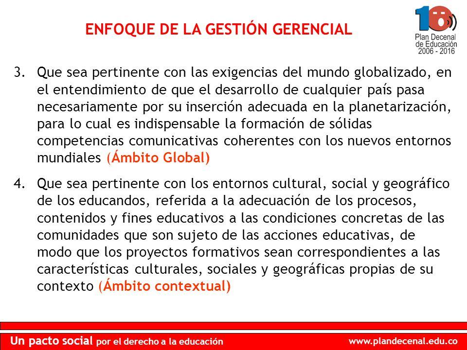 www.plandecenal.edu.co Un pacto social por el derecho a la educación ENFOQUE DE LA GESTIÓN GERENCIAL 3.Que sea pertinente con las exigencias del mundo