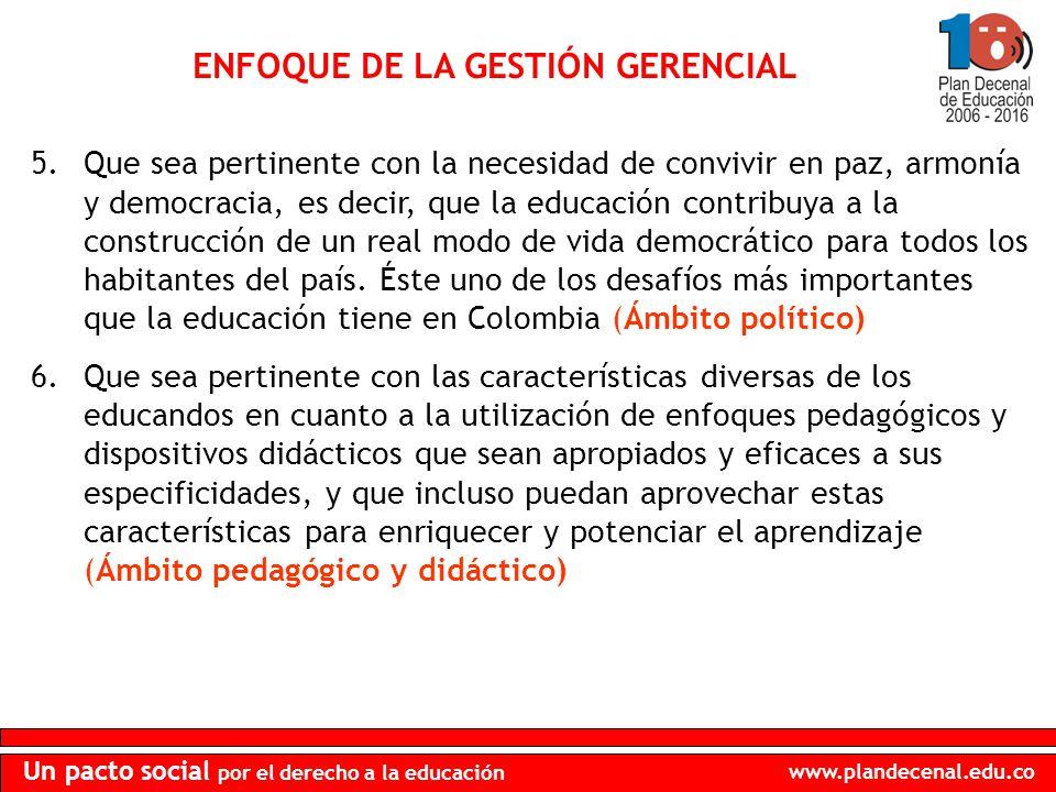 www.plandecenal.edu.co Un pacto social por el derecho a la educación ENFOQUE DE LA GESTIÓN GERENCIAL 5.Que sea pertinente con la necesidad de convivir