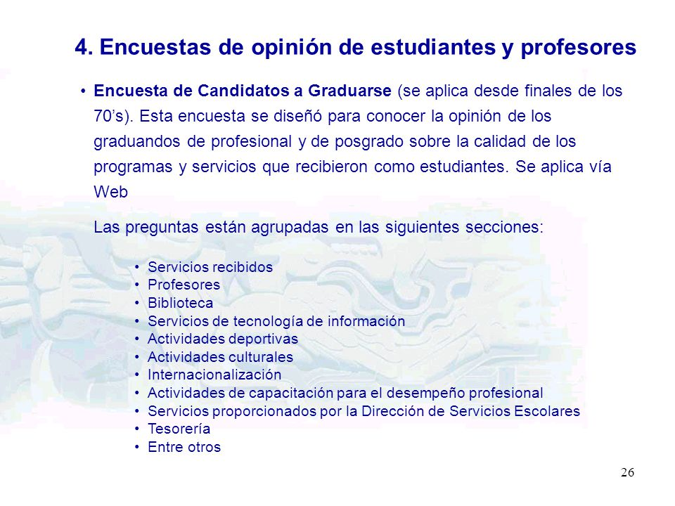 26 4. Encuestas de opinión de estudiantes y profesores Encuesta de Candidatos a Graduarse (se aplica desde finales de los 70s). Esta encuesta se diseñ