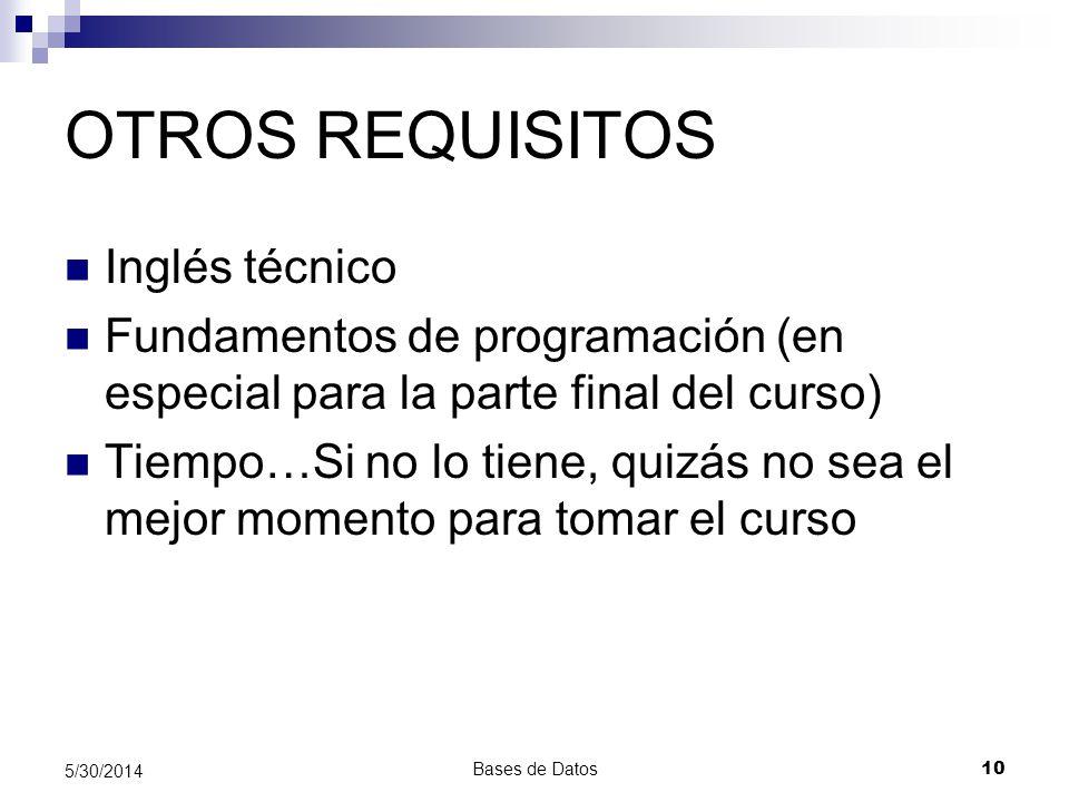 OTROS REQUISITOS Inglés técnico Fundamentos de programación (en especial para la parte final del curso) Tiempo…Si no lo tiene, quizás no sea el mejor