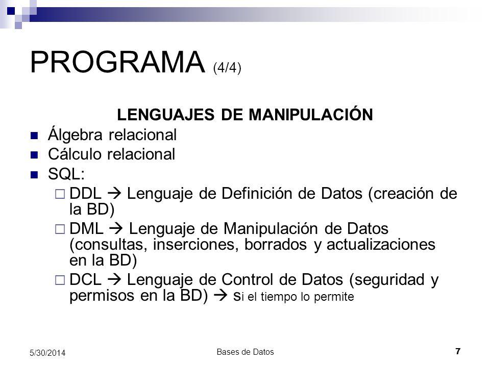 Bases de Datos 7 5/30/2014 PROGRAMA (4/4) LENGUAJES DE MANIPULACIÓN Álgebra relacional Cálculo relacional SQL: DDL Lenguaje de Definición de Datos (cr