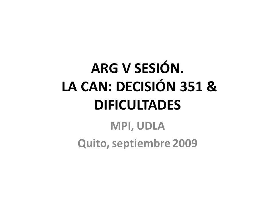 ARG V SESIÓN. LA CAN: DECISIÓN 351 & DIFICULTADES MPI, UDLA Quito, septiembre 2009