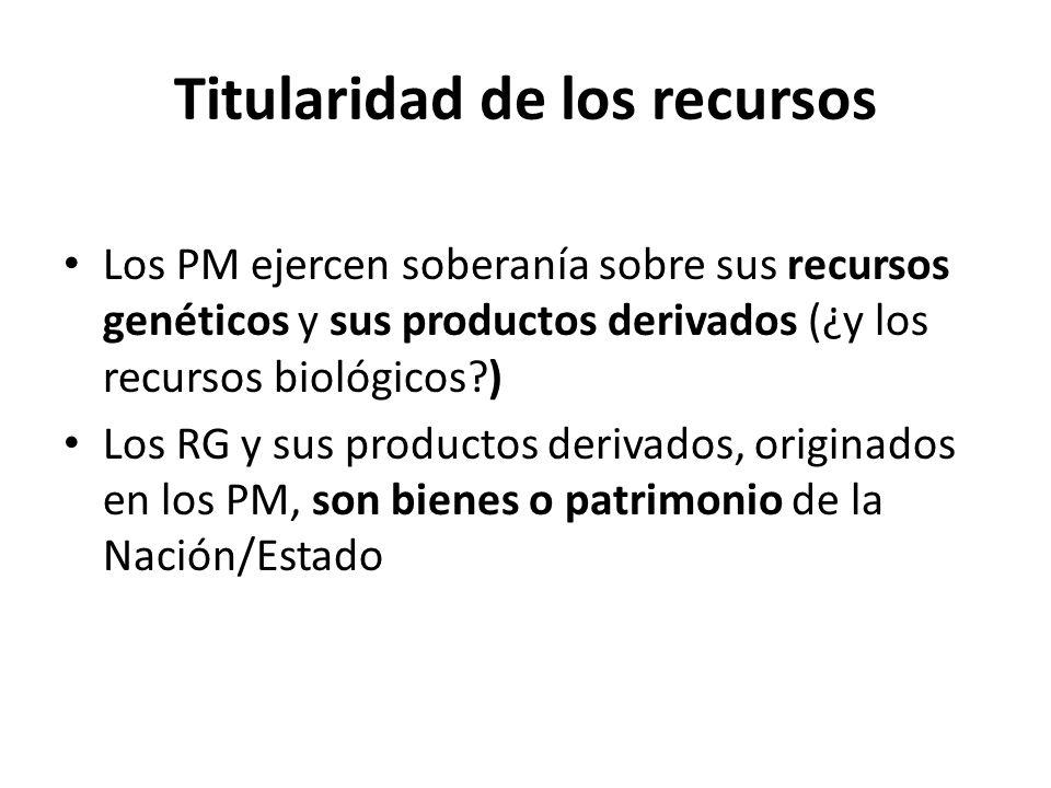 Titularidad de los recursos Los PM ejercen soberanía sobre sus recursos genéticos y sus productos derivados (¿y los recursos biológicos?) Los RG y sus