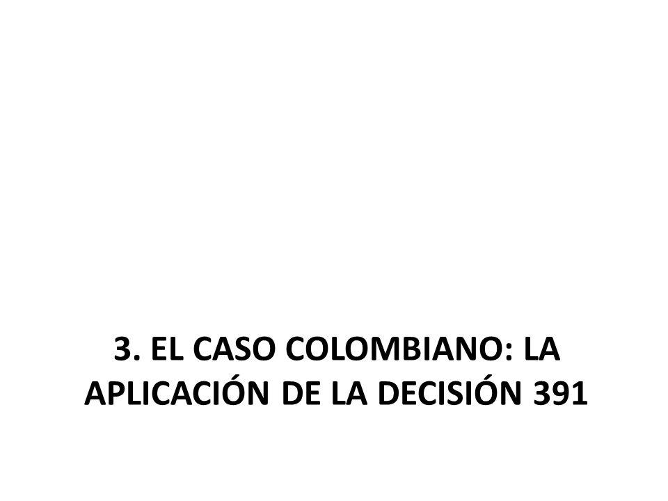 3. EL CASO COLOMBIANO: LA APLICACIÓN DE LA DECISIÓN 391
