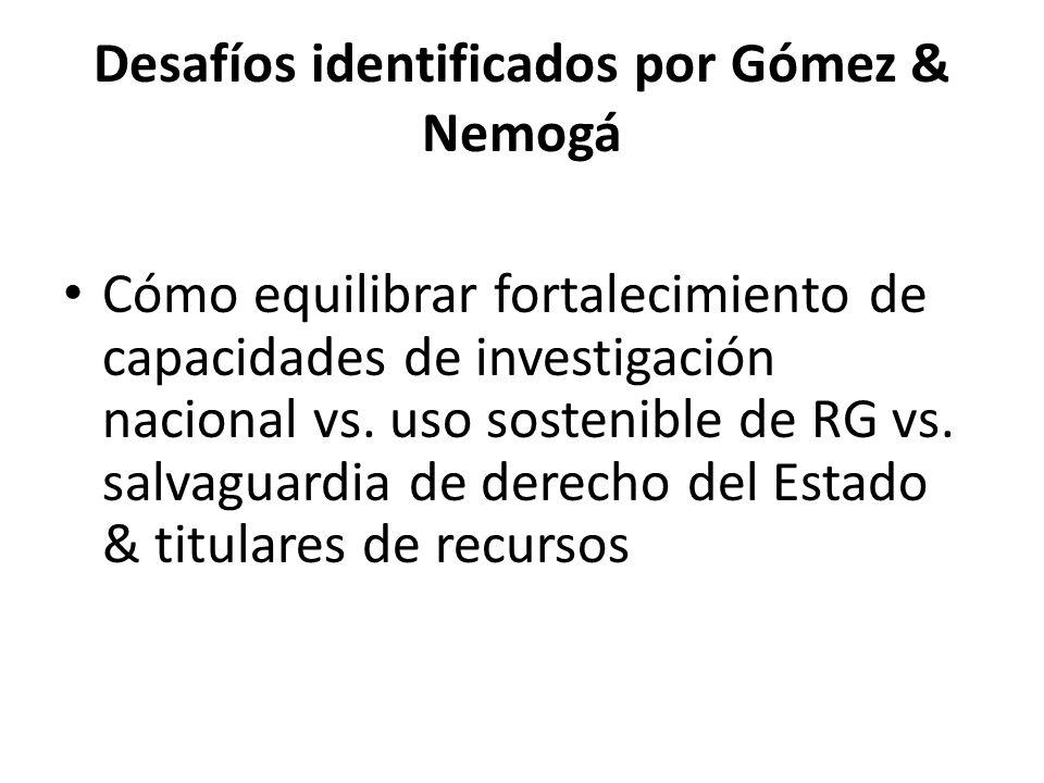 Desafíos identificados por Gómez & Nemogá Cómo equilibrar fortalecimiento de capacidades de investigación nacional vs. uso sostenible de RG vs. salvag