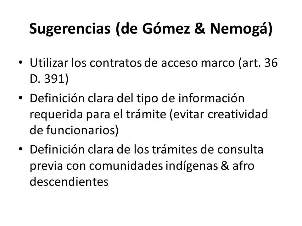 Sugerencias (de Gómez & Nemogá) Utilizar los contratos de acceso marco (art. 36 D. 391) Definición clara del tipo de información requerida para el trá