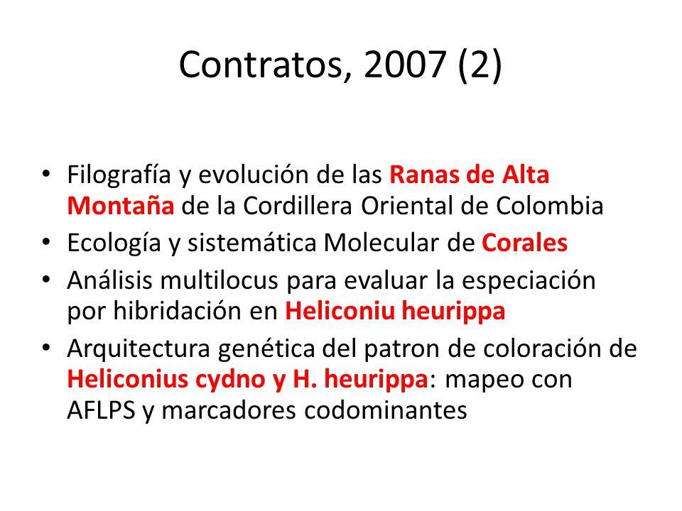 Contratos, 2007 (2) Filografía y evolución de las Ranas de Alta Montaña de la Cordillera Oriental de Colombia Ecología y sistemática Molecular de Cora