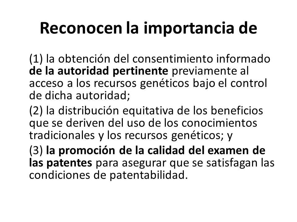 Reconocen la importancia de (1) la obtención del consentimiento informado de la autoridad pertinente previamente al acceso a los recursos genéticos ba