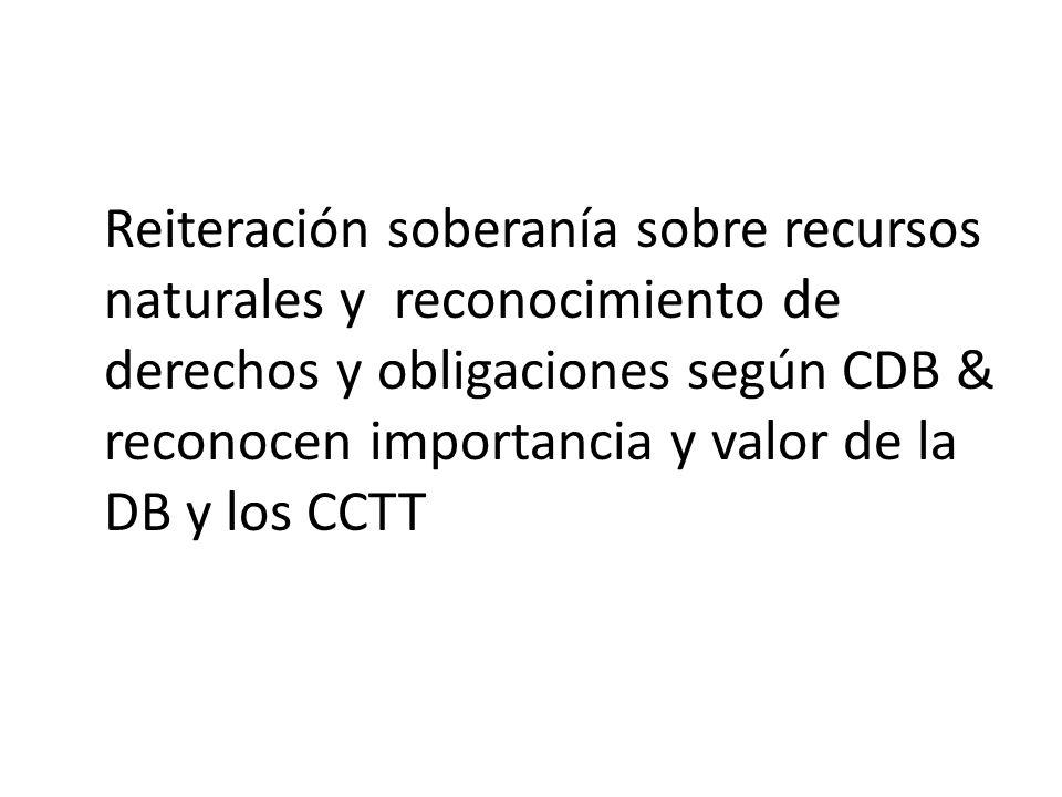 Reiteración soberanía sobre recursos naturales y reconocimiento de derechos y obligaciones según CDB & reconocen importancia y valor de la DB y los CC