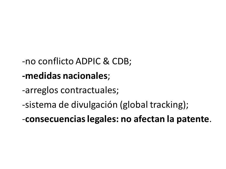-no conflicto ADPIC & CDB; -medidas nacionales; -arreglos contractuales; -sistema de divulgación (global tracking); -consecuencias legales: no afectan