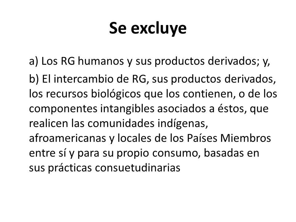 Se excluye a) Los RG humanos y sus productos derivados; y, b) El intercambio de RG, sus productos derivados, los recursos biológicos que los contienen