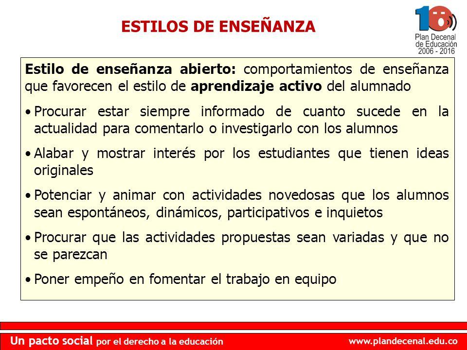 www.plandecenal.edu.co Un pacto social por el derecho a la educación ESTILOS DE ENSEÑANZA Estilo de enseñanza abierto: comportamientos de enseñanza qu
