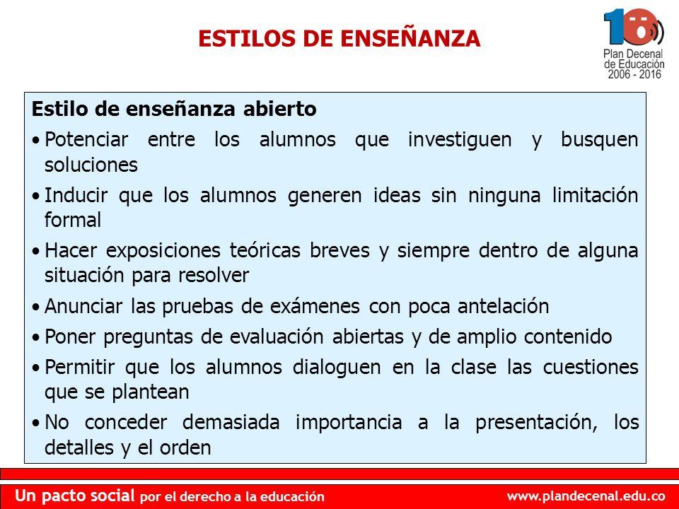 www.plandecenal.edu.co Un pacto social por el derecho a la educación ESTILOS DE ENSEÑANZA Estilo de enseñanza abierto Potenciar entre los alumnos que