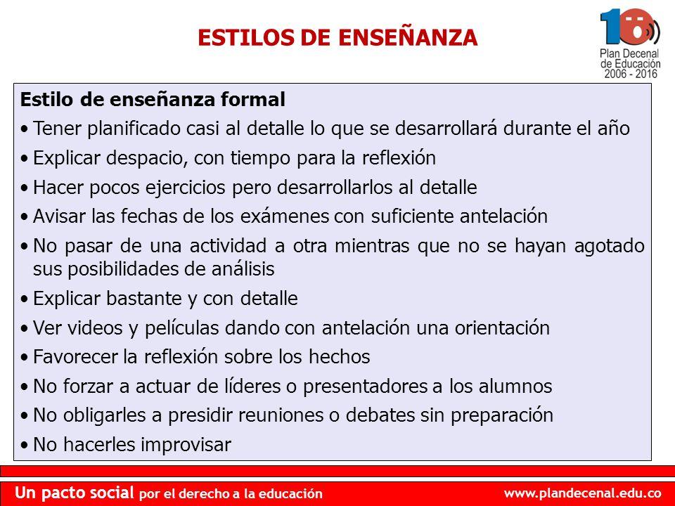 www.plandecenal.edu.co Un pacto social por el derecho a la educación ESTILOS DE ENSEÑANZA Estilo de enseñanza formal Tener planificado casi al detalle