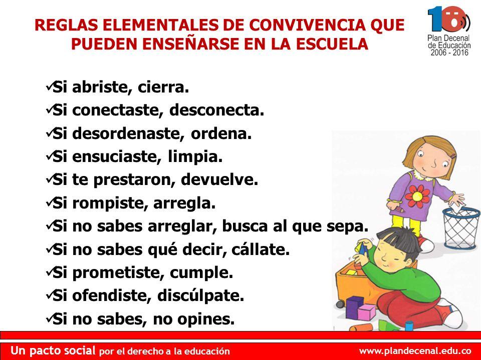 www.plandecenal.edu.co Un pacto social por el derecho a la educación REGLAS ELEMENTALES DE CONVIVENCIA QUE PUEDEN ENSEÑARSE EN LA ESCUELA Si abriste,