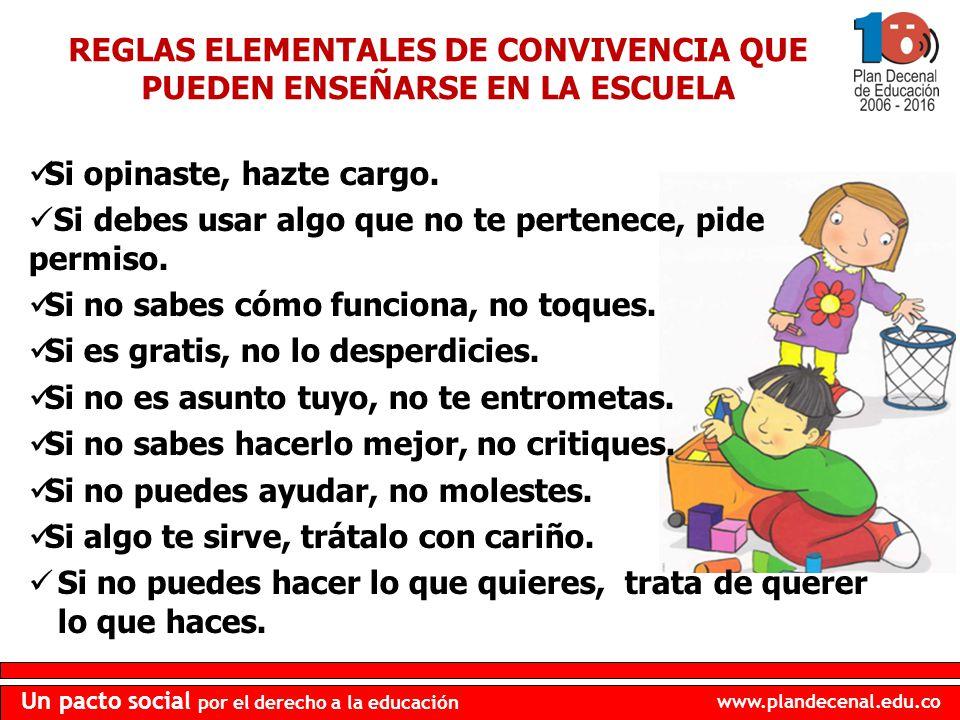 www.plandecenal.edu.co Un pacto social por el derecho a la educación REGLAS ELEMENTALES DE CONVIVENCIA QUE PUEDEN ENSEÑARSE EN LA ESCUELA Si opinaste,