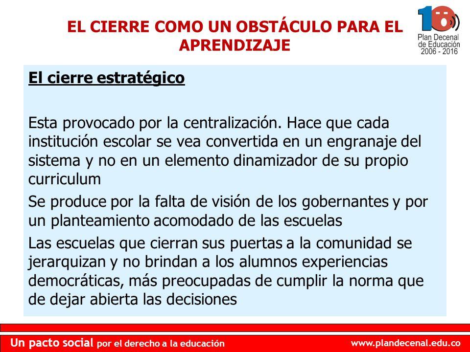 www.plandecenal.edu.co Un pacto social por el derecho a la educación EL CIERRE COMO UN OBSTÁCULO PARA EL APRENDIZAJE El cierre estratégico Esta provoc