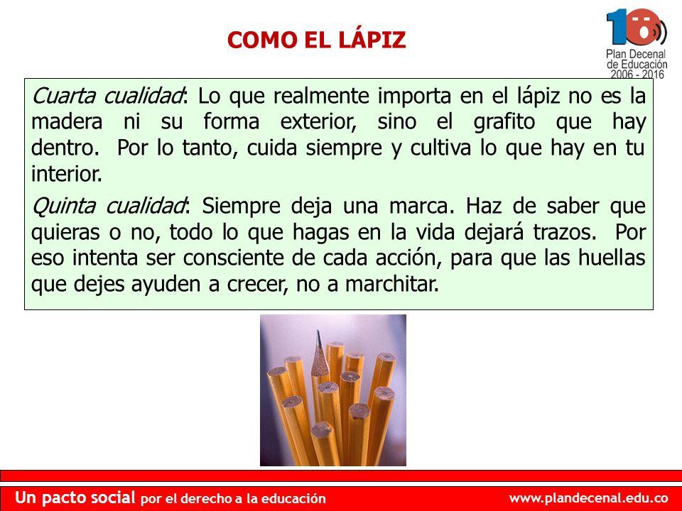 www.plandecenal.edu.co Un pacto social por el derecho a la educación COMO EL LÁPIZ Cuarta cualidad: Lo que realmente importa en el lápiz no es la made