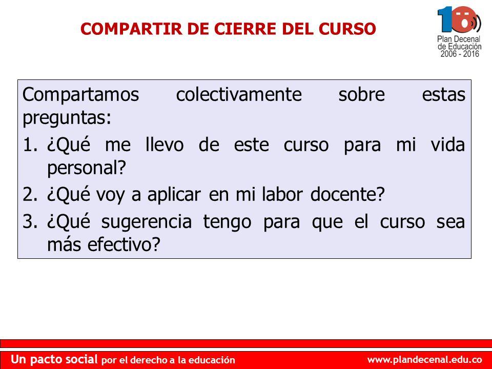 www.plandecenal.edu.co Un pacto social por el derecho a la educación COMPARTIR DE CIERRE DEL CURSO Compartamos colectivamente sobre estas preguntas: 1