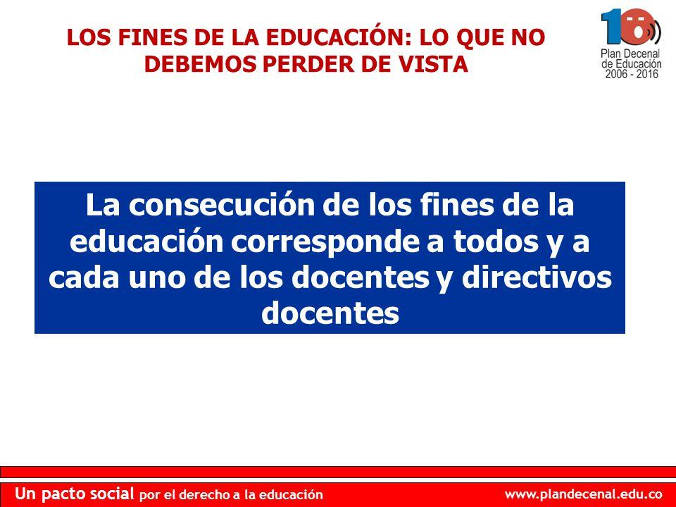 www.plandecenal.edu.co Un pacto social por el derecho a la educación La consecución de los fines de la educación corresponde a todos y a cada uno de l