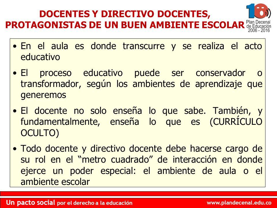 www.plandecenal.edu.co Un pacto social por el derecho a la educación En el aula es donde transcurre y se realiza el acto educativo El proceso educativ