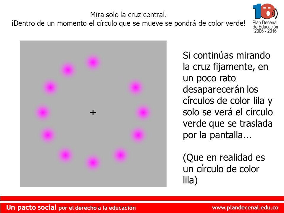 www.plandecenal.edu.co Un pacto social por el derecho a la educación Mira solo la cruz central. ¡Dentro de un momento el círculo que se mueve se pondr