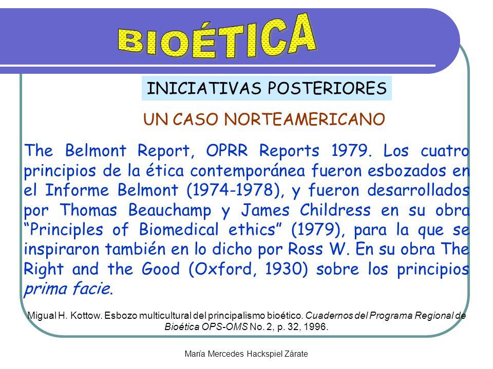 María Mercedes Hackspiel Zárate UN CASO NORTEAMERICANO INICIATIVAS POSTERIORES The Belmont Report, OPRR Reports 1979. Los cuatro principios de la étic